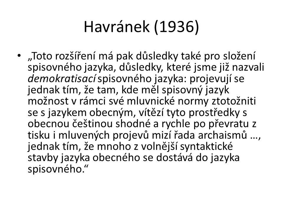 """Havránek (1936) """"Toto rozšíření má pak důsledky také pro složení spisovného jazyka, důsledky, které jsme již nazvali demokratisací spisovného jazyka:"""
