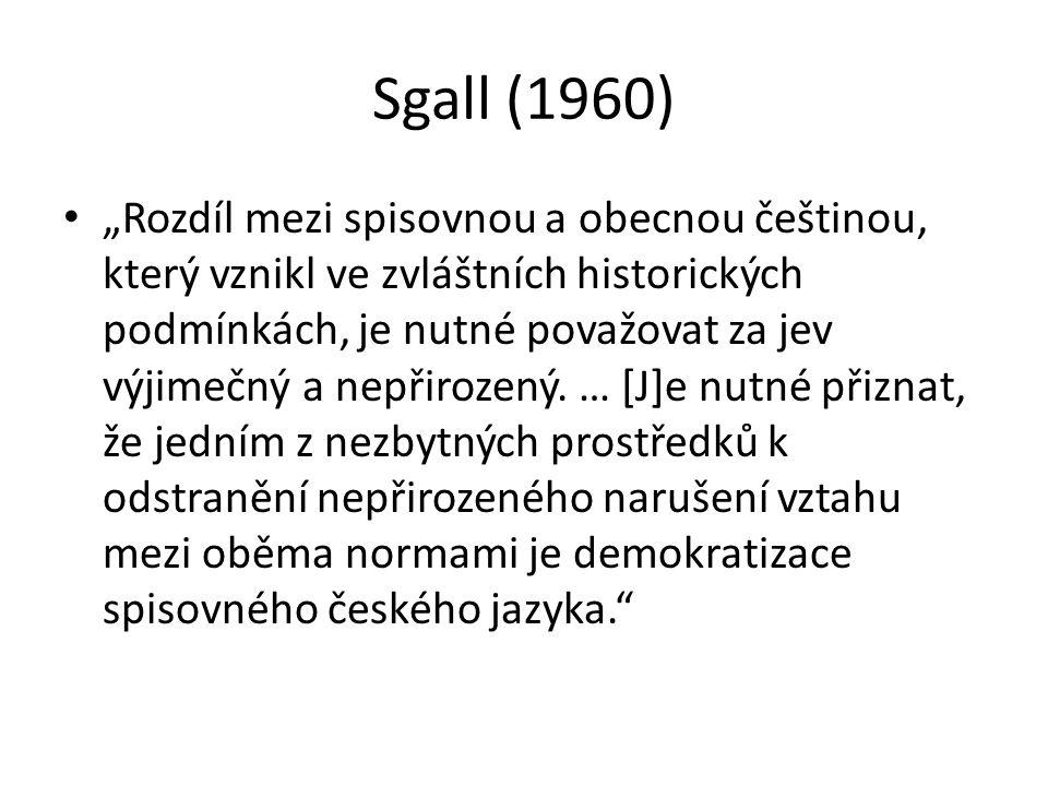 """Sgall (1960) """"Rozdíl mezi spisovnou a obecnou češtinou, který vznikl ve zvláštních historických podmínkách, je nutné považovat za jev výjimečný a nepř"""