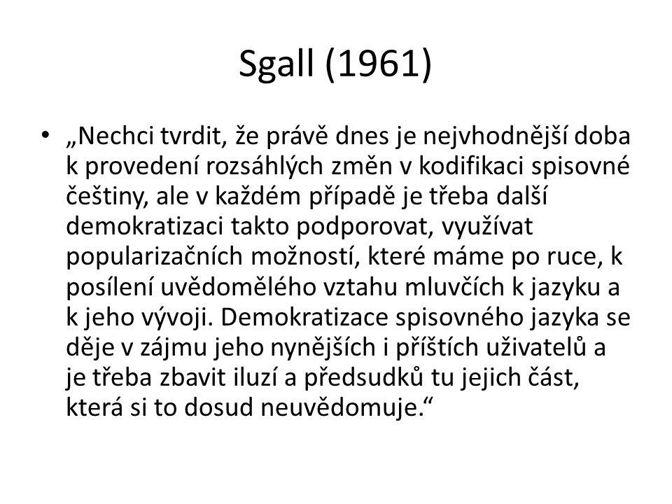 """Sgall (1961) """"Nechci tvrdit, že právě dnes je nejvhodnější doba k provedení rozsáhlých změn v kodifikaci spisovné češtiny, ale v každém případě je tře"""