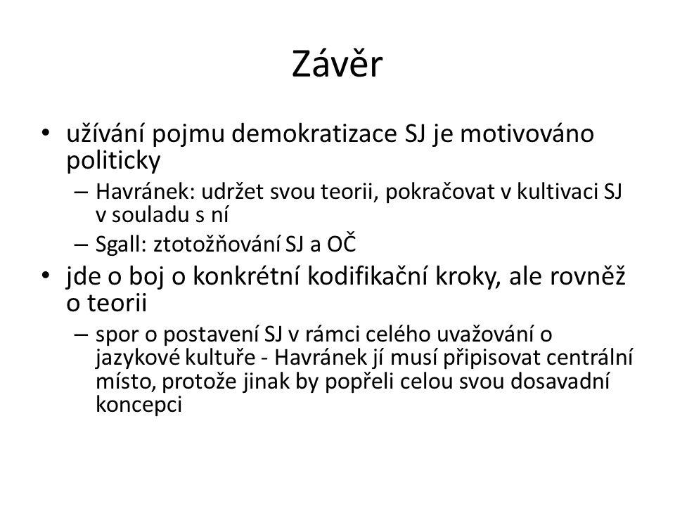Závěr užívání pojmu demokratizace SJ je motivováno politicky – Havránek: udržet svou teorii, pokračovat v kultivaci SJ v souladu s ní – Sgall: ztotožň