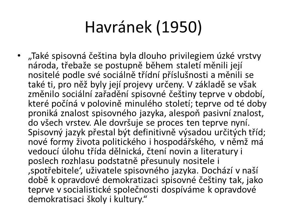"""Havránek (1950) """"Také spisovná čeština byla dlouho privilegiem úzké vrstvy národa, třebaže se postupně během staletí měnili její nositelé podle své so"""