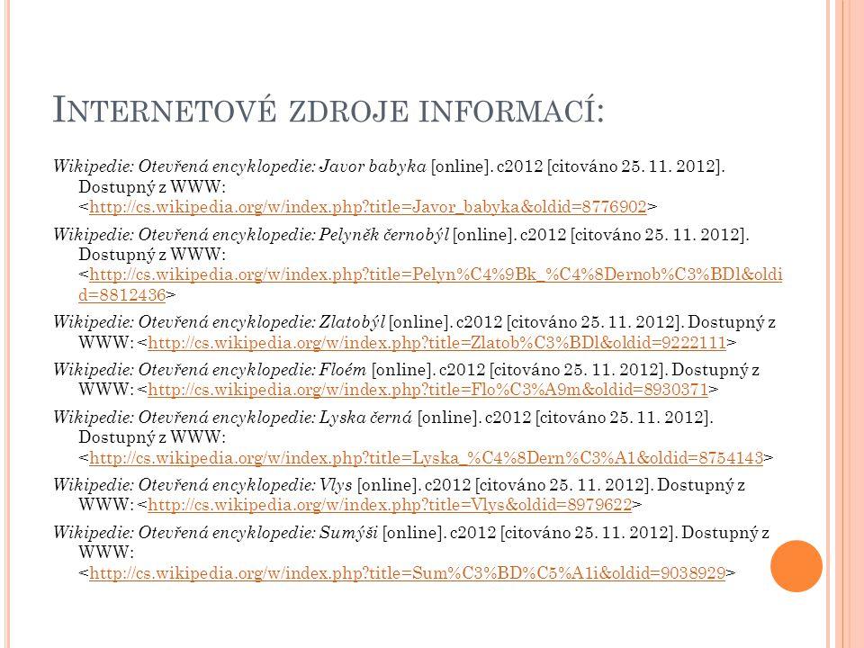 I NTERNETOVÉ ZDROJE INFORMACÍ : Wikipedie: Otevřená encyklopedie: Javor babyka [online]. c2012 [citováno 25. 11. 2012]. Dostupný z WWW: http://cs.wiki