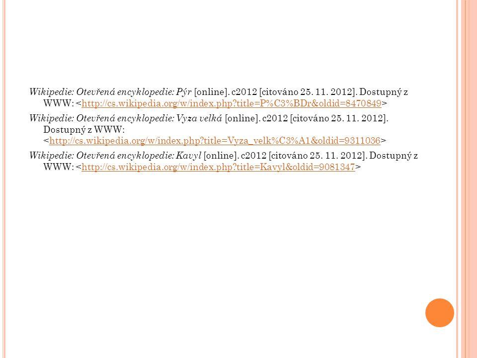 Wikipedie: Otevřená encyklopedie: Pýr [online]. c2012 [citováno 25. 11. 2012]. Dostupný z WWW: http://cs.wikipedia.org/w/index.php?title=P%C3%BDr&oldi