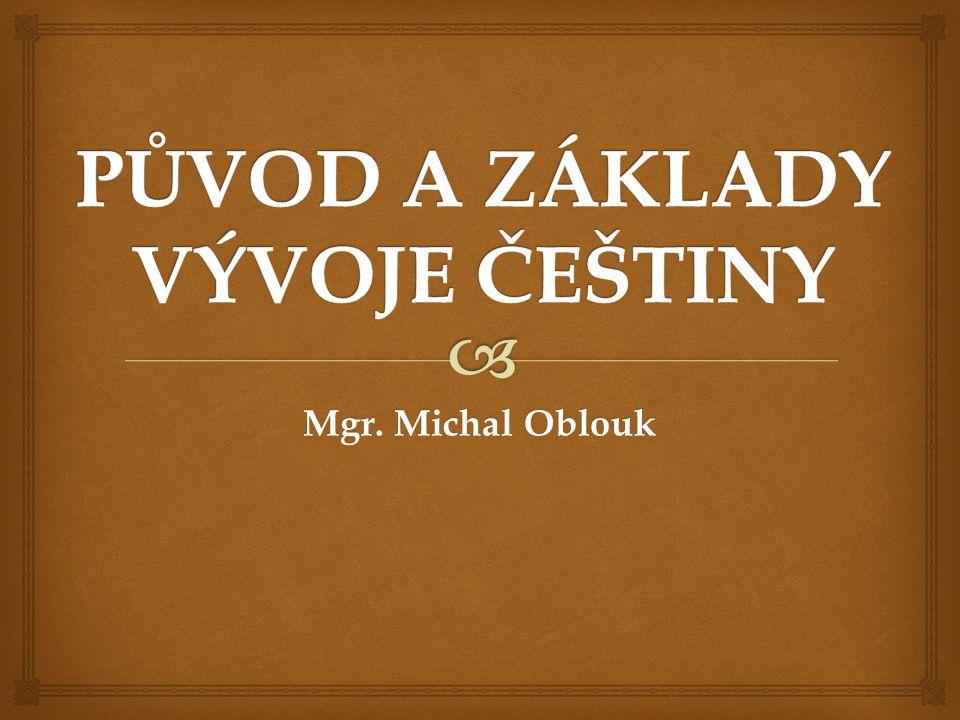   spisovný český jazyk se formoval postupně  je druhým nejstarším slovanským spisovným jazykem – prvním byla staroslověnština  počátky češtiny nemohou být doloženy v písemných památkách – od 11.