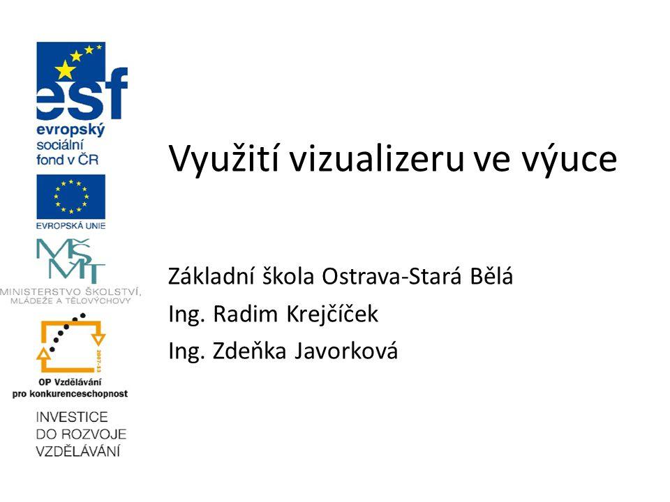 Využití vizualizeru ve výuce Základní škola Ostrava-Stará Bělá Ing.