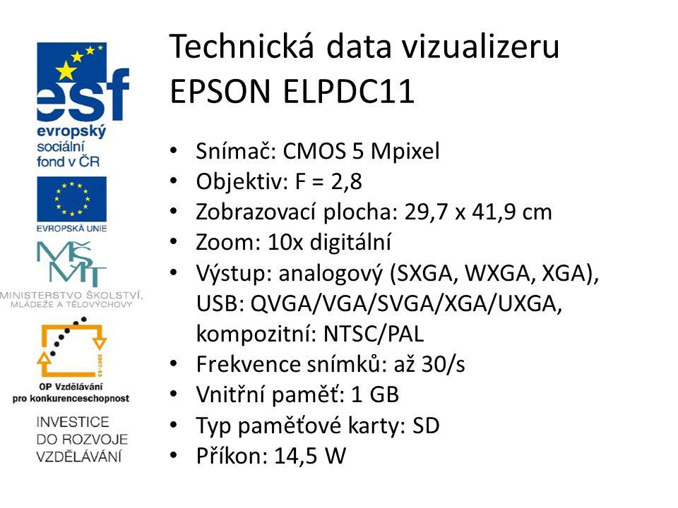 Technická data vizualizeru EPSON ELPDC11 Snímač: CMOS 5 Mpixel Objektiv: F = 2,8 Zobrazovací plocha: 29,7 x 41,9 cm Zoom: 10x digitální Výstup: analogový (SXGA, WXGA, XGA), USB: QVGA/VGA/SVGA/XGA/UXGA, kompozitní: NTSC/PAL Frekvence snímků: až 30/s Vnitřní paměť: 1 GB Typ paměťové karty: SD Příkon: 14,5 W