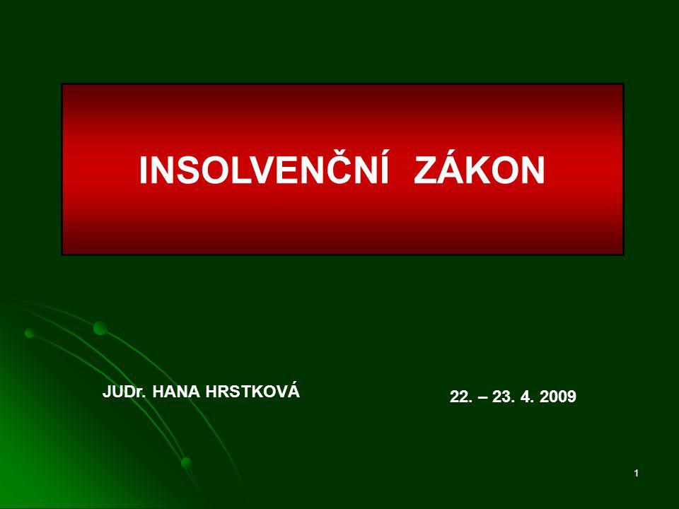 1 INSOLVENČNÍ ZÁKON JUDr. HANA HRSTKOVÁ 22. – 23. 4. 2009