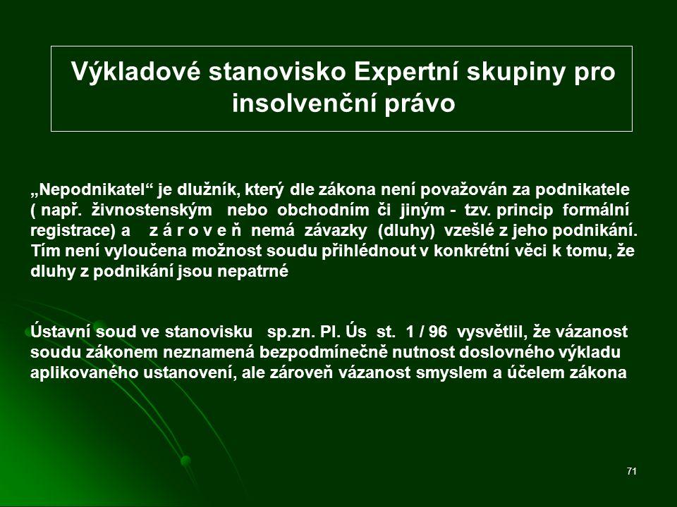 """71 Výkladové stanovisko Expertní skupiny pro insolvenční právo """"Nepodnikatel"""" je dlužník, který dle zákona není považován za podnikatele ( např. živno"""