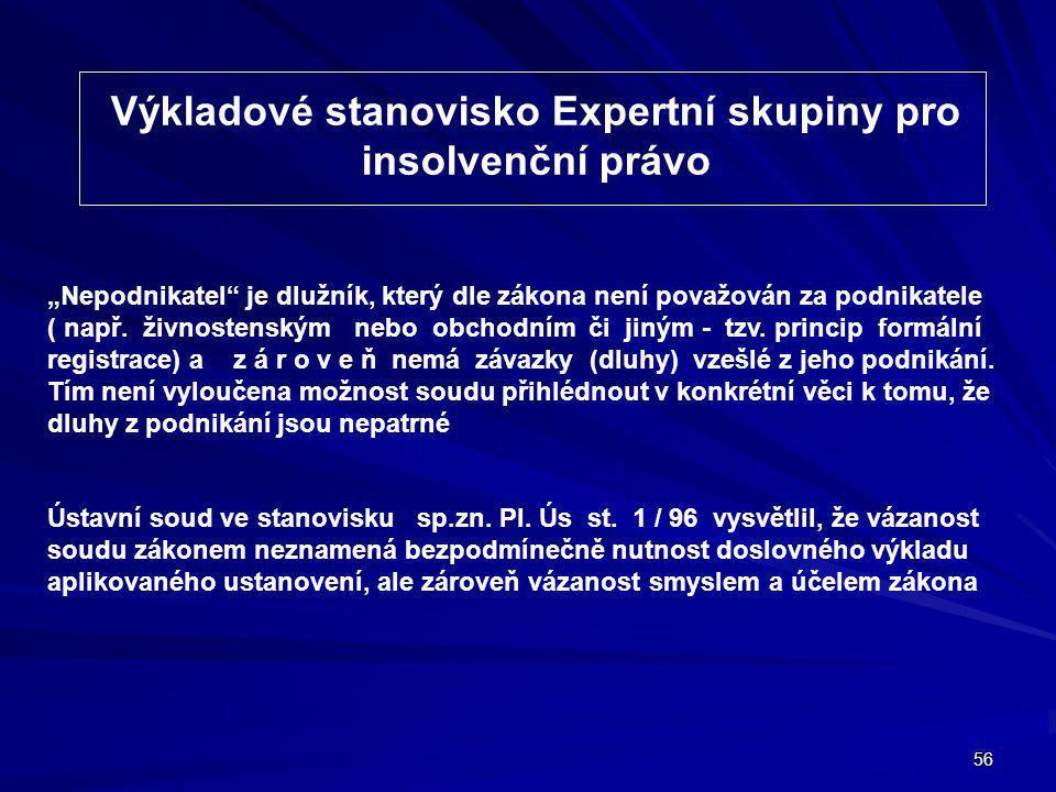 """56 Výkladové stanovisko Expertní skupiny pro insolvenční právo """"Nepodnikatel je dlužník, který dle zákona není považován za podnikatele ( např."""