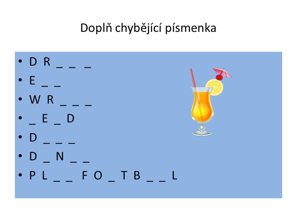 Doplň chybějící písmenka D R _ _ _ E _ _ W R _ _ _ _ E _ D D _ _ _ D _ N _ _ P L _ _ F O _ T B _ _ L