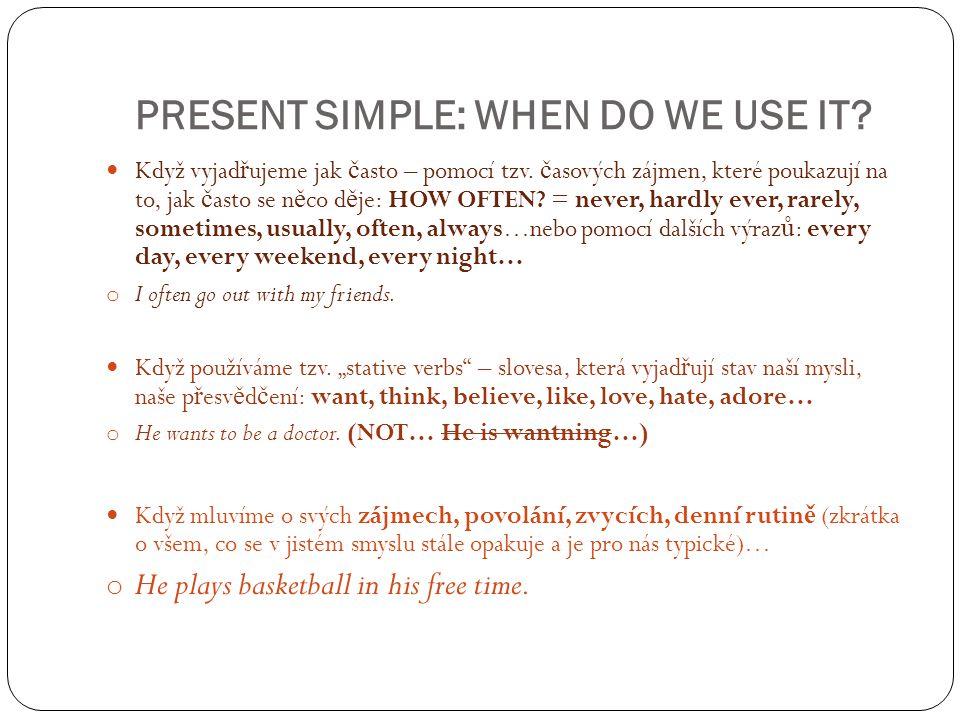 PRESENT SIMPLE: WHEN DO WE USE IT. Když vyjad ř ujeme jak č asto – pomocí tzv.