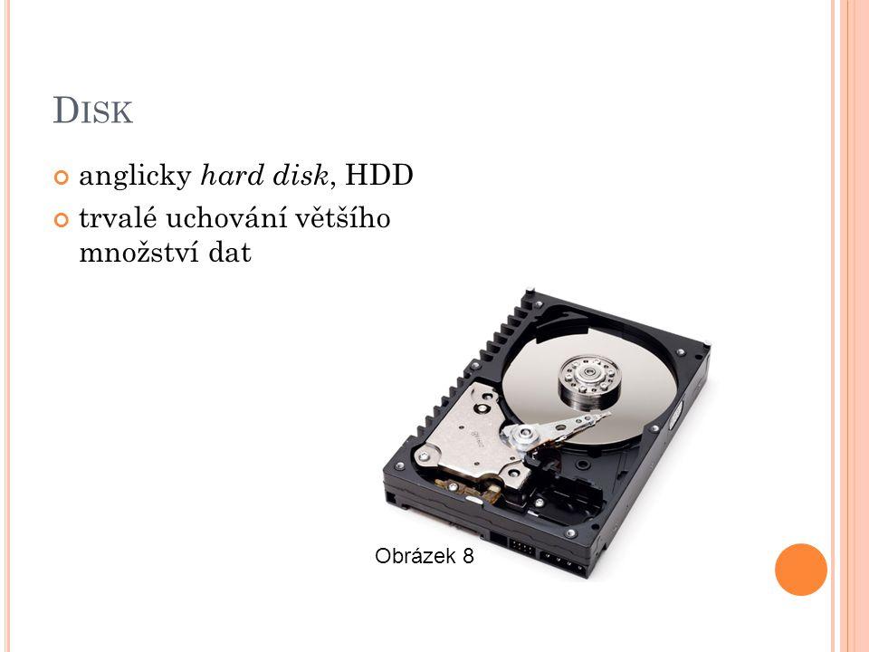 D ISK anglicky hard disk, HDD trvalé uchování většího množství dat Obrázek 8