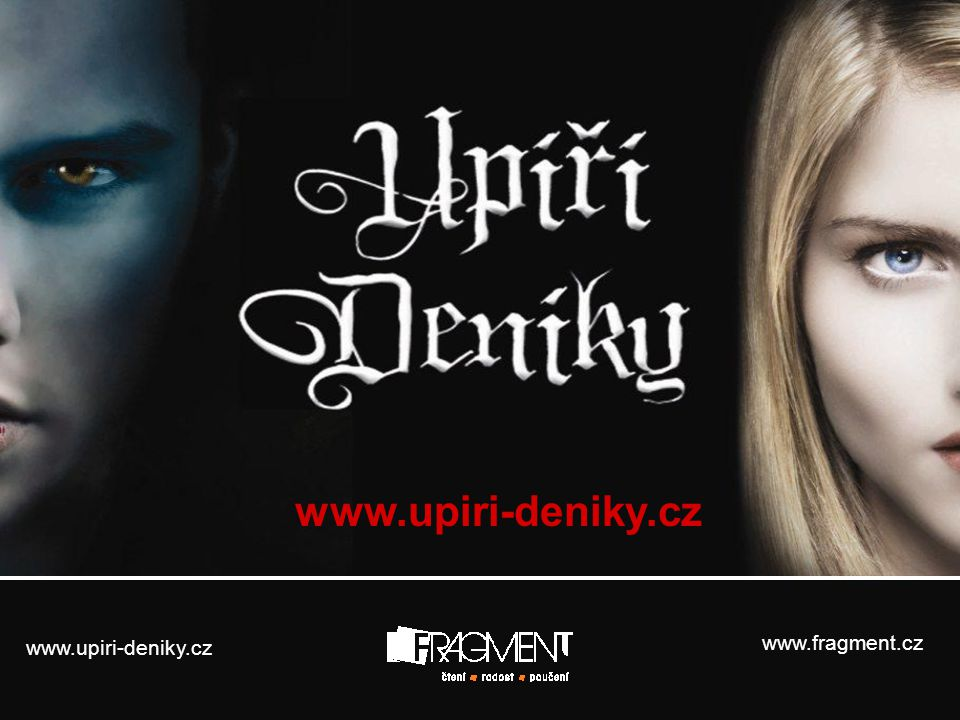 www.fragment.cz www.upiri-deniky.cz