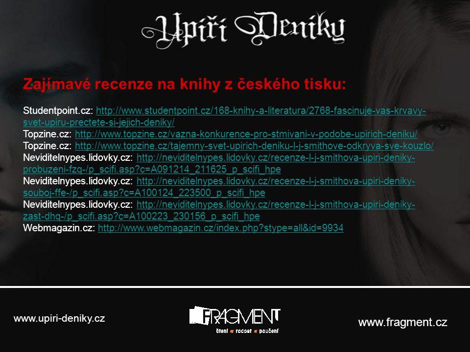 www.upiri-deniky.cz www.fragment.cz Zajímavé recenze na knihy z českého tisku: Studentpoint.cz: http://www.studentpoint.cz/168-knihy-a-literatura/2768
