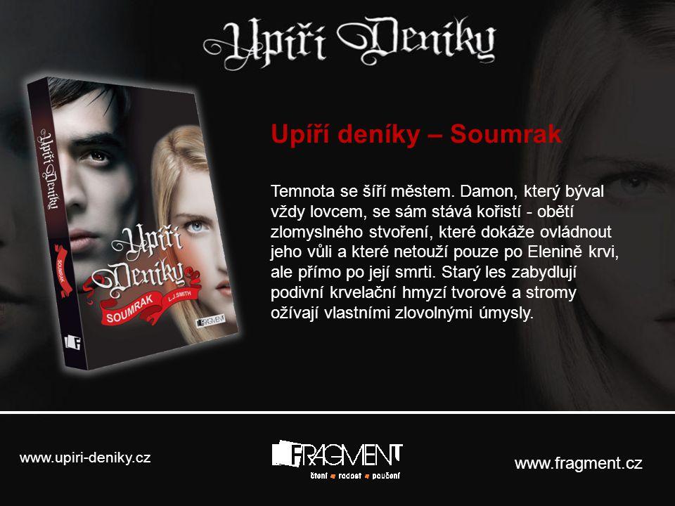 www.upiri-deniky.cz www.fragment.cz Upíří deníky – Soumrak Temnota se šíří městem. Damon, který býval vždy lovcem, se sám stává kořistí - obětí zlomys