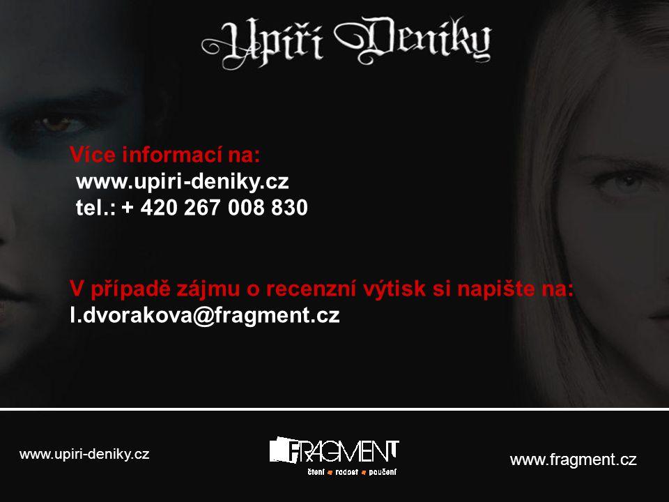 www.fragment.cz Více informací na: www.upiri-deniky.cz tel.: + 420 267 008 830 V případě zájmu o recenzní výtisk si napište na: l.dvorakova@fragment.c