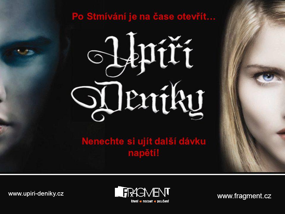 www.upiri-deniky.cz www.fragment.cz Nenechte si ujít další dávku napětí! Po Stmívání je na čase otevřít…