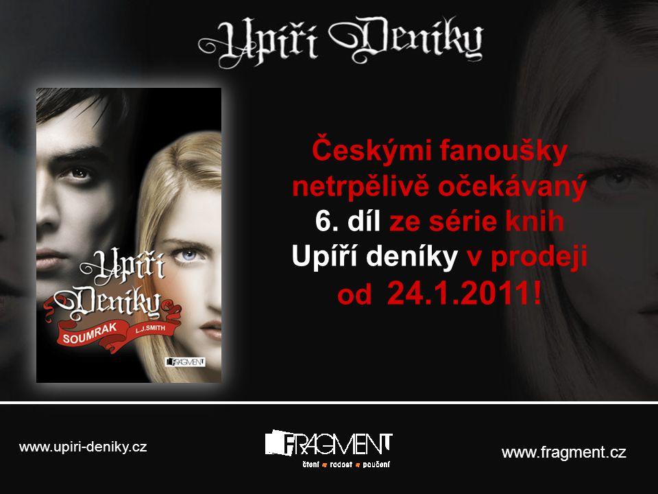 www.upiri-deniky.cz www.fragment.cz Českými fanoušky netrpělivě očekávaný 6. díl ze série knih Upíří deníky v prodeji od 24.1.2011!