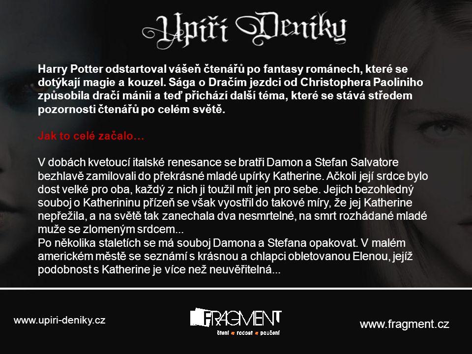 www.upiri-deniky.cz www.fragment.cz Harry Potter odstartoval vášeň čtenářů po fantasy románech, které se dotýkají magie a kouzel. Sága o Dračím jezdci