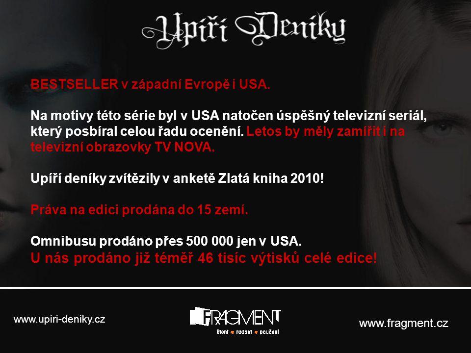 www.upiri-deniky.cz www.fragment.cz BESTSELLER v západní Evropě i USA. Na motivy této série byl v USA natočen úspěšný televizní seriál, který posbíral