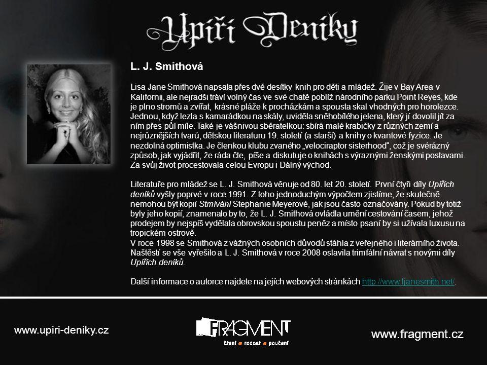 www.upiri-deniky.cz www.fragment.cz L. J. Smithová Lisa Jane Smithová napsala přes dvě desítky knih pro děti a mládež. Žije v Bay Area v Kalifornii, a