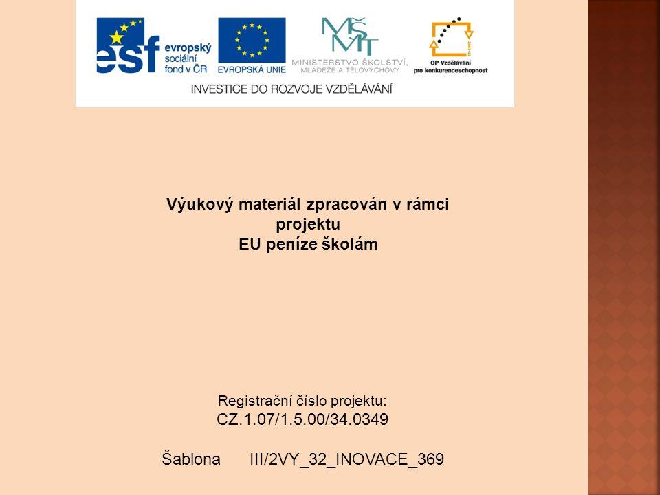 Výukový materiál zpracován v rámci projektu EU peníze školám Registrační číslo projektu: CZ.1.07/1.5.00/34.0349 Šablona III/2VY_32_INOVACE_369