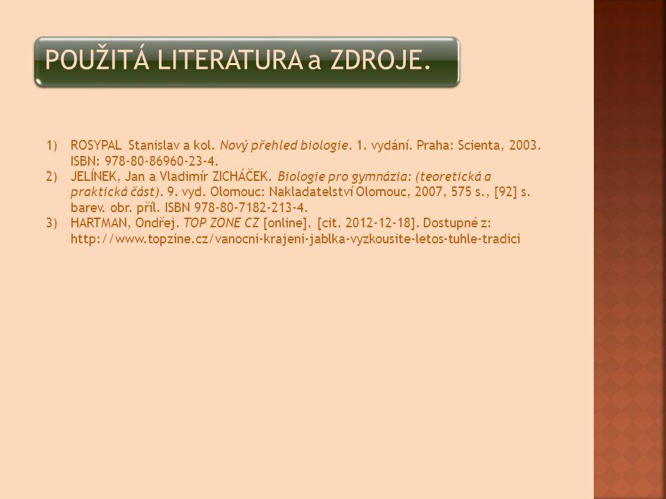 POUŽITÁ LITERATURA a ZDROJE. 1)ROSYPAL Stanislav a kol. Nový přehled biologie. 1. vydání. Praha: Scienta, 2003. ISBN: 978-80-86960-23-4. 2)JELÍNEK, Ja