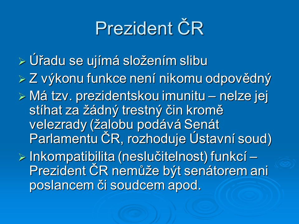 Prezident ČR  Úřadu se ujímá složením slibu  Z výkonu funkce není nikomu odpovědný  Má tzv.