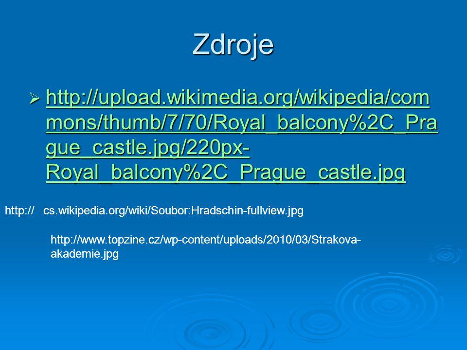 Zdroje  http://upload.wikimedia.org/wikipedia/com mons/thumb/7/70/Royal_balcony%2C_Pra gue_castle.jpg/220px- Royal_balcony%2C_Prague_castle.jpg http://upload.wikimedia.org/wikipedia/com mons/thumb/7/70/Royal_balcony%2C_Pra gue_castle.jpg/220px- Royal_balcony%2C_Prague_castle.jpg http://upload.wikimedia.org/wikipedia/com mons/thumb/7/70/Royal_balcony%2C_Pra gue_castle.jpg/220px- Royal_balcony%2C_Prague_castle.jpg http://cs.wikipedia.org/wiki/Soubor:Hradschin-fullview.jpg http://www.topzine.cz/wp-content/uploads/2010/03/Strakova- akademie.jpg
