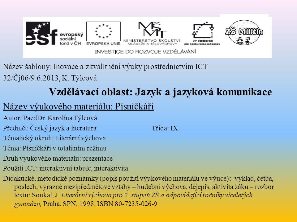 Název šablony: Inovace a zkvalitnění výuky prostřednictvím ICT 32/Čj06/9.6.2013, K. Týleová Vzdělávací oblast: Jazyk a jazyková komunikace Název výuko
