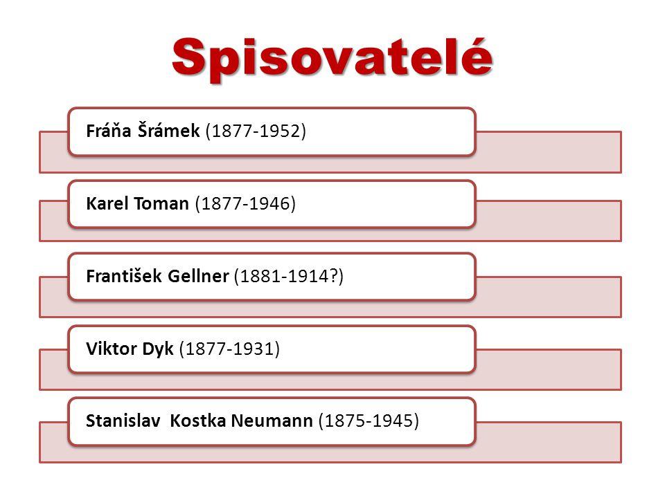 Fráňa Šrámek (1877-1952)Karel Toman (1877-1946)František Gellner (1881-1914?)Viktor Dyk (1877-1931)Stanislav Kostka Neumann (1875-1945)