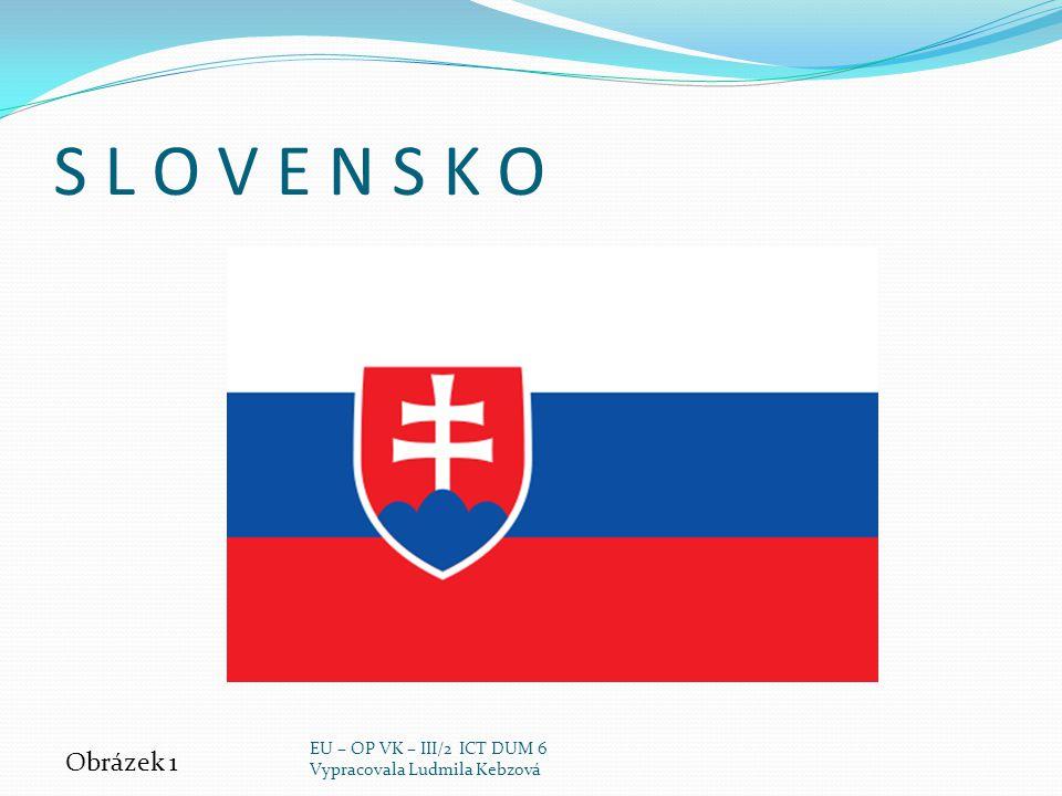 S L O V E N S K O Obrázek 1 EU – OP VK – III/2 ICT DUM 6 Vypracovala Ludmila Kebzová