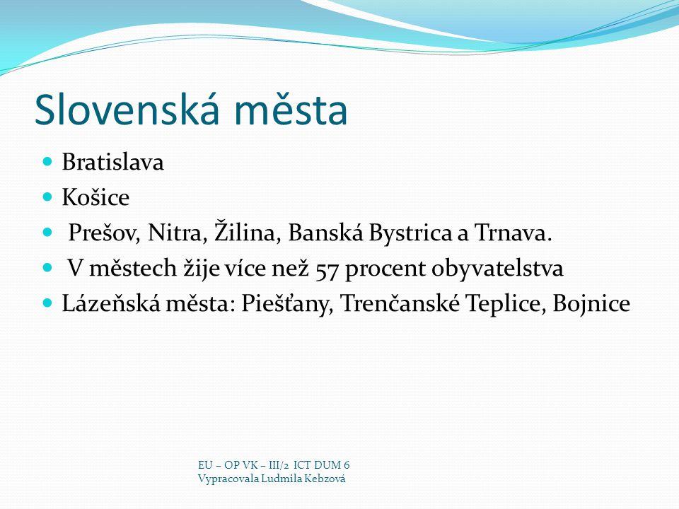 Slovenská města Bratislava Košice Prešov, Nitra, Žilina, Banská Bystrica a Trnava. V městech žije více než 57 procent obyvatelstva Lázeňská města: Pie