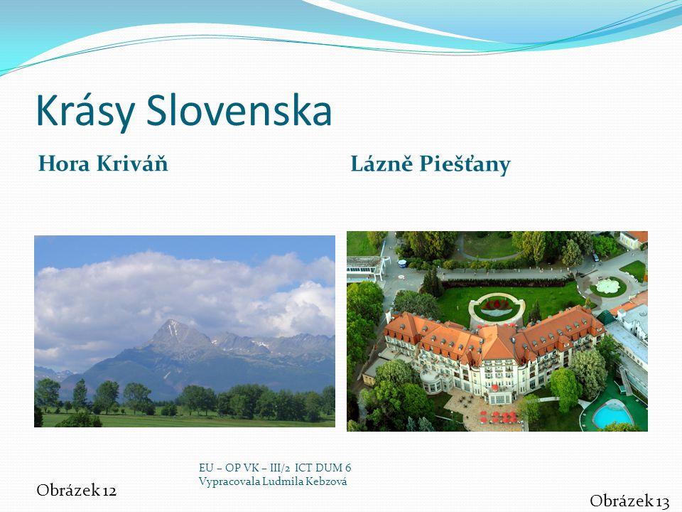Krásy Slovenska Hora Kriváň Lázně Piešťany Obrázek 12 Obrázek 13 EU – OP VK – III/2 ICT DUM 6 Vypracovala Ludmila Kebzová