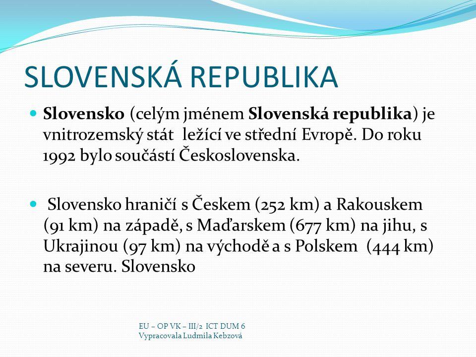 SLOVENSKÁ REPUBLIKA Slovensko (celým jménem Slovenská republika) je vnitrozemský stát ležící ve střední Evropě. Do roku 1992 bylo součástí Českosloven