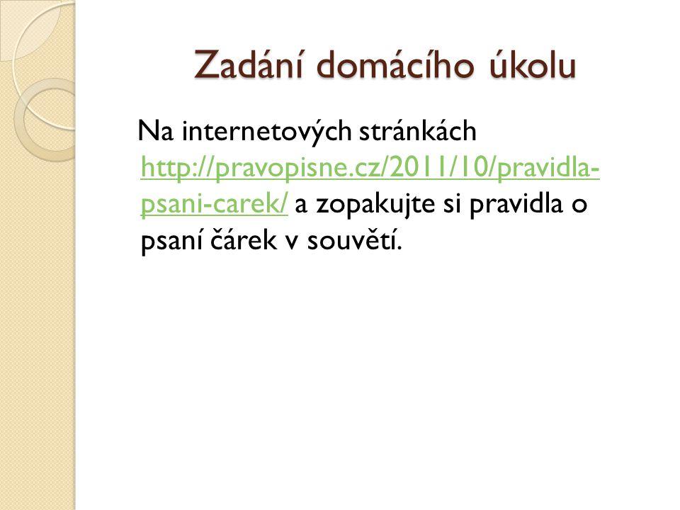 Zadání domácího úkolu Na internetových stránkách http://pravopisne.cz/2011/10/pravidla- psani-carek/ a zopakujte si pravidla o psaní čárek v souvětí.