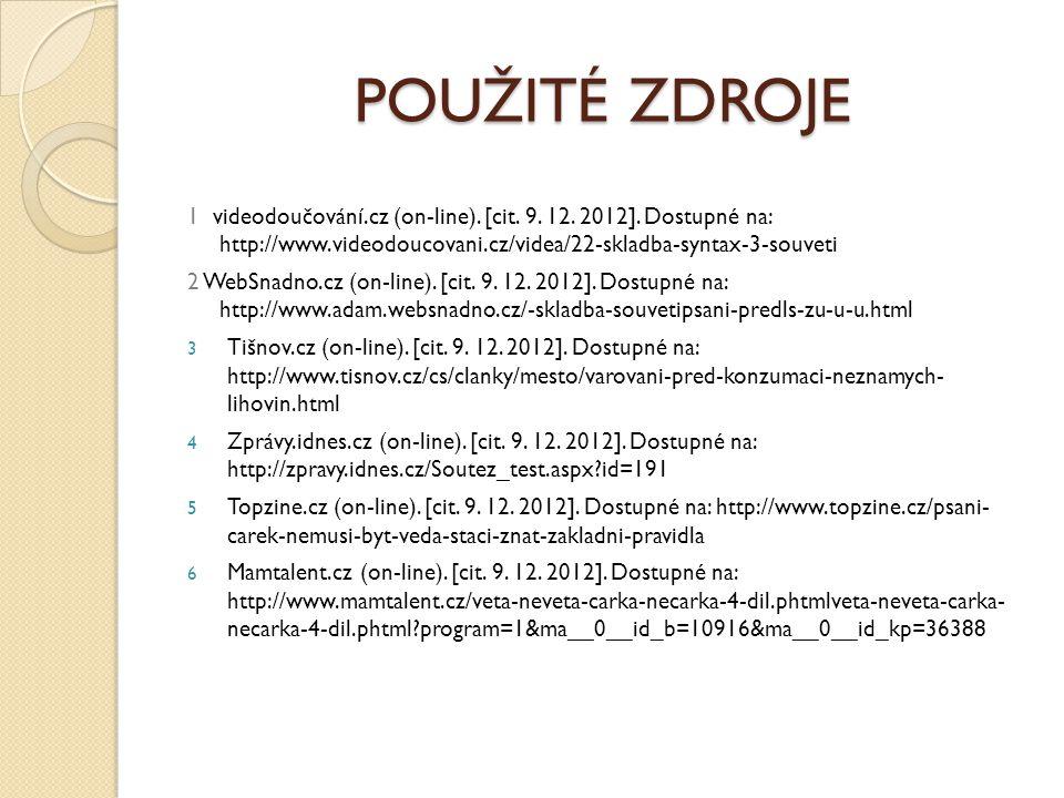POUŽITÉ ZDROJE 1 videodoučování.cz (on-line). [cit. 9. 12. 2012]. Dostupné na: http://www.videodoucovani.cz/videa/22-skladba-syntax-3-souveti 2 WebSna