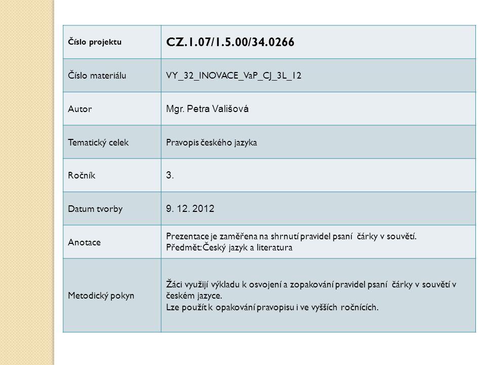 Číslo projektu CZ.1.07/1.5.00/34.0266 Číslo materiáluVY_32_INOVACE_VaP_CJ_3L_12 Autor Mgr. Petra Vališová Tematický celekPravopis českého jazyka Roční