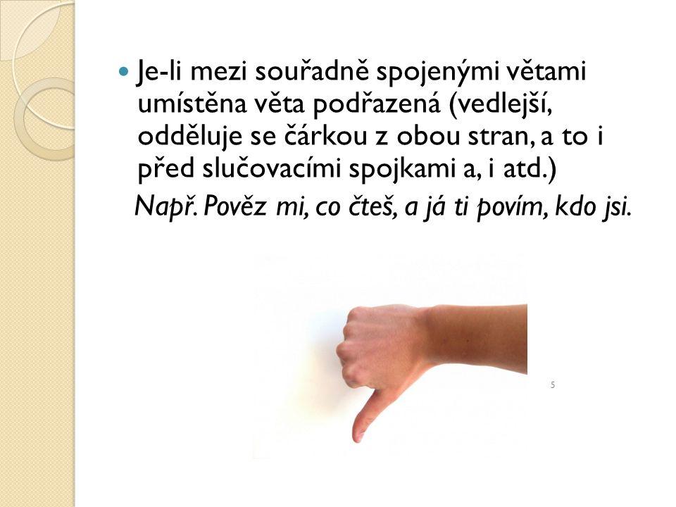 Je-li mezi souřadně spojenými větami umístěna věta podřazená (vedlejší, odděluje se čárkou z obou stran, a to i před slučovacími spojkami a, i atd.) N