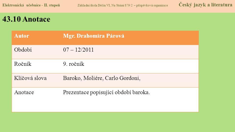 AutorMgr. Drahomíra Párová Období07 – 12/2011 Ročník9. ročník Klíčová slovaBaroko, Moliére, Carlo Gordoni, AnotacePrezentace popisující období baroka.