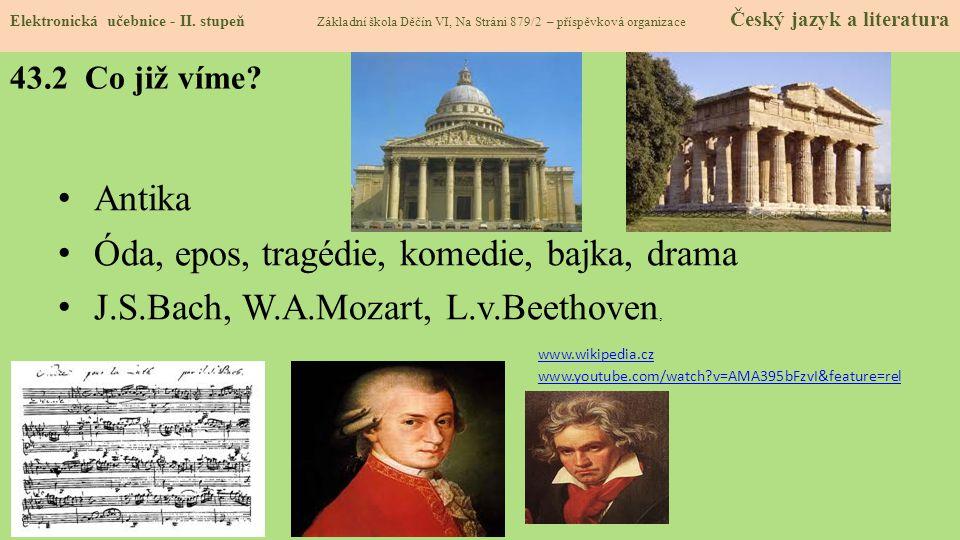 43.2 Co již víme? Antika Óda, epos, tragédie, komedie, bajka, drama J.S.Bach, W.A.Mozart, L.v.Beethoven, www.wikipedia.cz www.youtube.com/watch?v=AMA3