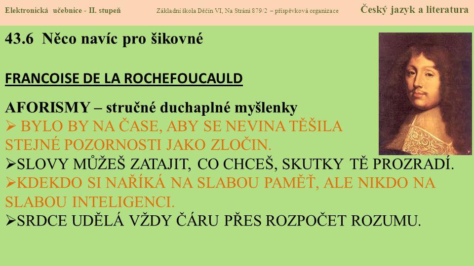43.6 Něco navíc pro šikovné FRANCOISE DE LA ROCHEFOUCAULD Elektronická učebnice - II. stupeň Základní škola Děčín VI, Na Stráni 879/2 – příspěvková or