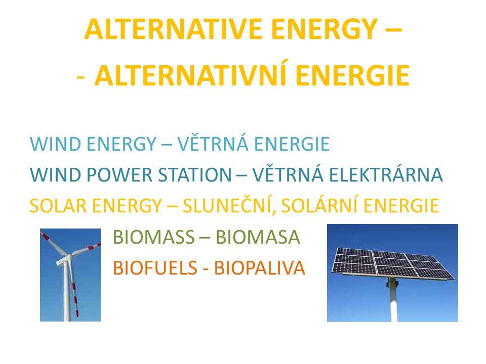 ALTERNATIVE ENERGY – -ALTERNATIVNÍ ENERGIE WIND ENERGY – VĚTRNÁ ENERGIE WIND POWER STATION – VĚTRNÁ ELEKTRÁRNA SOLAR ENERGY – SLUNEČNÍ, SOLÁRNÍ ENERGI