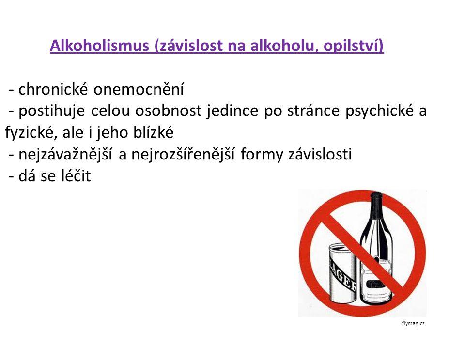 Alkoholismus (závislost na alkoholu, opilství) - chronické onemocnění - postihuje celou osobnost jedince po stránce psychické a fyzické, ale i jeho blízké - nejzávažnější a nejrozšířenější formy závislosti - dá se léčit flymag.cz