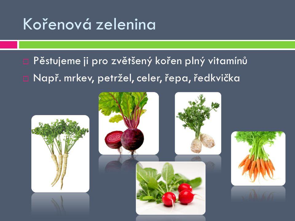 Kořenová zelenina  Pěstujeme ji pro zvětšený kořen plný vitamínů  Např. mrkev, petržel, celer, řepa, ředkvička