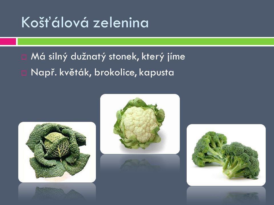 Košťálová zelenina  Má silný dužnatý stonek, který jíme  Např. květák, brokolice, kapusta