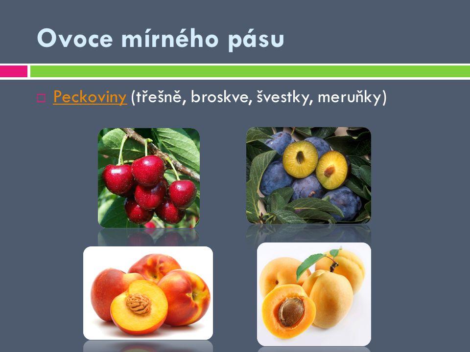 Peckoviny (třešně, broskve, švestky, meruňky) Peckoviny Ovoce mírného pásu