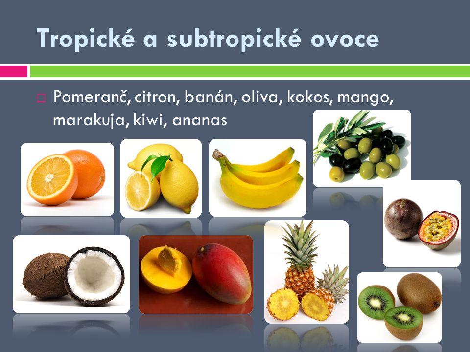 Tropické a subtropické ovoce  Pomeranč, citron, banán, oliva, kokos, mango, marakuja, kiwi, ananas