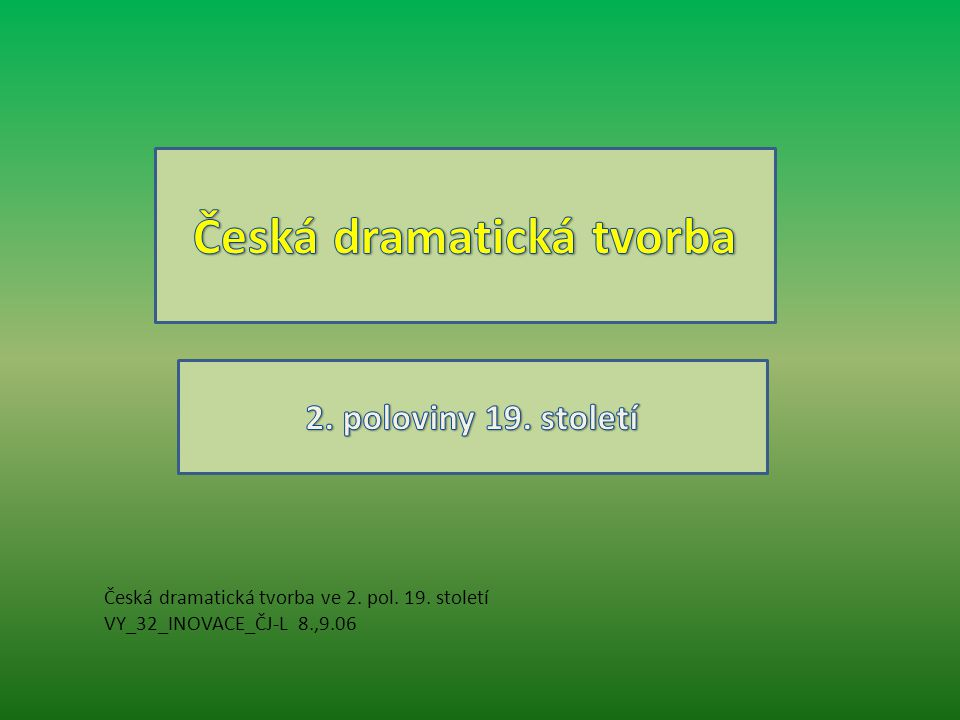 Anotace: Prezentace seznamuje žáky s českou dramatickou tvorbou 19.