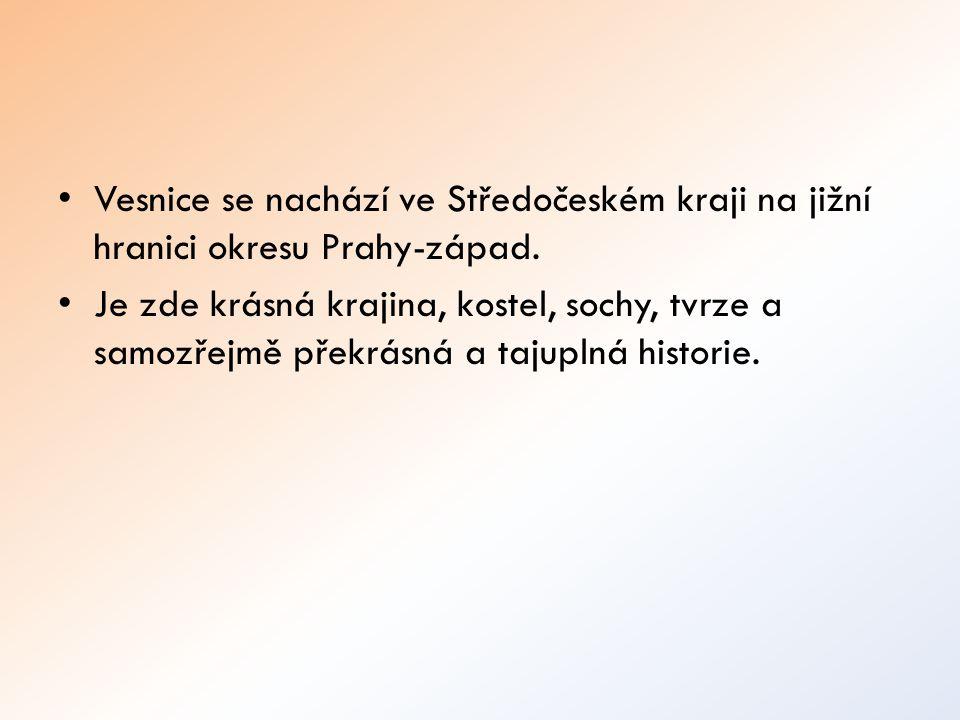 Vesnice se nachází ve Středočeském kraji na jižní hranici okresu Prahy-západ. Je zde krásná krajina, kostel, sochy, tvrze a samozřejmě překrásná a taj